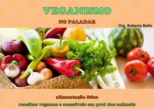 Veganismo no paladar  alimentação ética; receitas veganas e acessíveis em prol dos animais   Roberta Bello